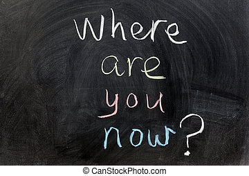Where are you now? - Chalk writing - Where are you now?