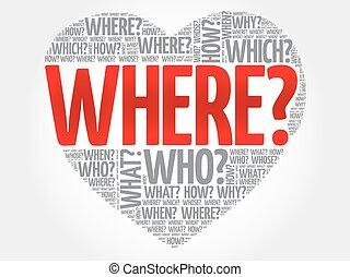 Where? Question heart