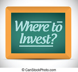 where to invest message on a blackboard illustration design...
