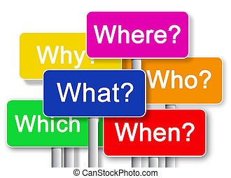 where?, what?, why?, whitch?, when?, who?
