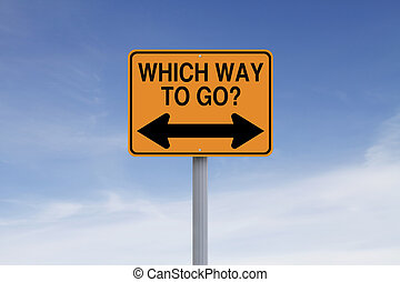 Which Way To Go? - A modified road sign on decision making...