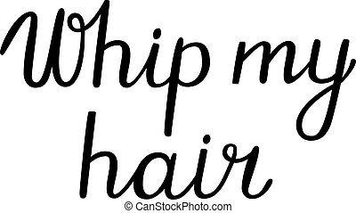 Whip my hair lettering. Brush hand lettering. Brush...