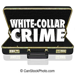 White Collar Crime 3d Words Briefcase Embezzle Fraud Theft -...