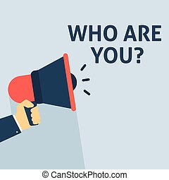 WHO ARE YOU? Announcement. Hand Holding Megaphone With Speech Bubble