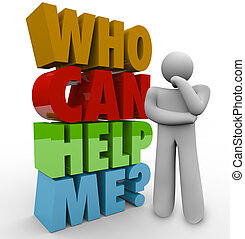 A thinker beside the words Who Can Help Me? to illustrate his need for customer service or support in solving a problem