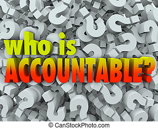 Who is Accountable Responsible Words Question Marks - Who is...
