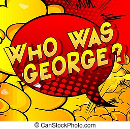 Who was George? - Comic book style word on abstract ...