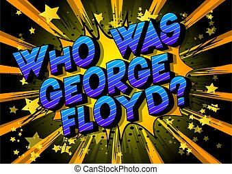 Who was George Floyd? - Comic book style word on abstract ...