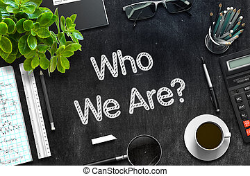 Who We Are Concept on Black Chalkboard. 3D Rendering. - Who...