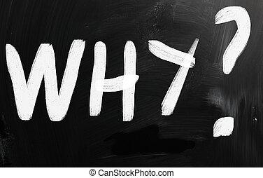 """Why"" handwritten with white chalk on a blackboard"