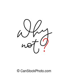 Why not calligraphy shirt quote lettering