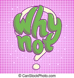 Why not lettering, bright sign with question mark typographic poster, vector phrase