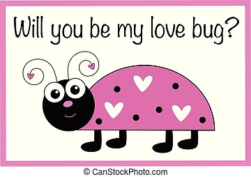 Will You Be My Love Bug Valentine
