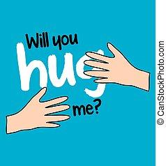 Will You Hug Me