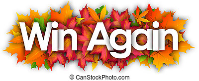 Win Again word and autumn leaves background