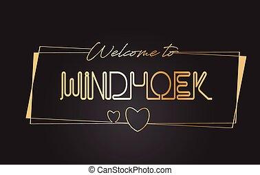 Windhoek Welcome to Golden text Neon Lettering Typography Vector Illustration.