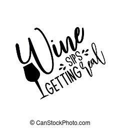 Wine sips getting real- funny saying with glass silhouette. ...