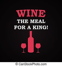 Wine the meal for a king