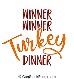 Winner winner turkey dinner - Funny Thanksgiving text. Calligraphy phrase for Xmas.  Good for t-shirt, mug, greetings cards, invitations, ugly sweaters. Friendsgiving.