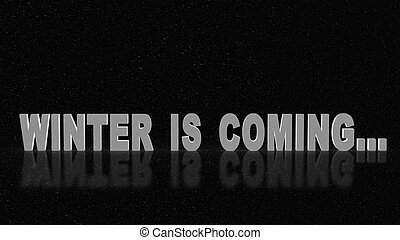 Winter is coming. Snow lettering on the black background.