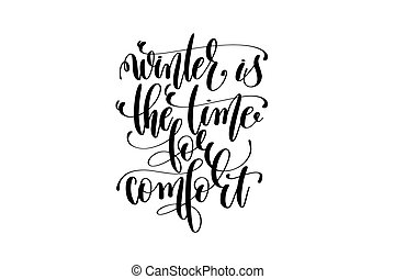 winter the time for comfort - hand lettering inscription...