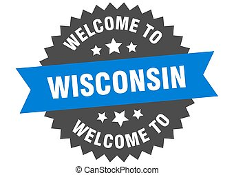 Wisconsin sign. welcome to Wisconsin blue sticker