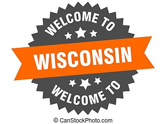 Wisconsin sign. welcome to Wisconsin orange sticker
