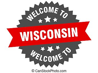 Wisconsin sign. welcome to Wisconsin red sticker