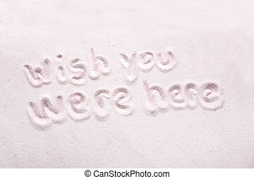 Wish You Were Here - Wish you were here written in luxerious...