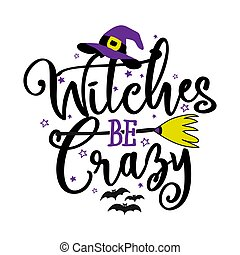 Witches be Crazy - Halloween quote on white background with broom