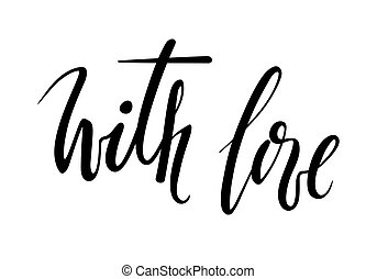 with love. Hand drawn calligraphy and brush pen lettering.