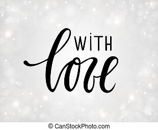 with love. Hand drawn calligraphy and brush pen lettering on silver background with bokeh.