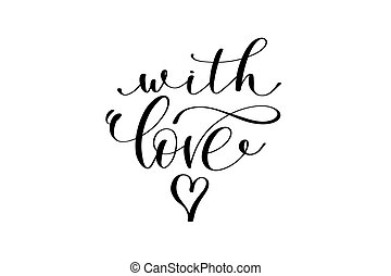 with love hand lettering inscription positive quote,...