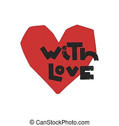 With love - lettering with red heart handwritten word for print. Stylized grunge lettering