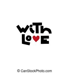 With love - lettering with red heart handwritten word for print. Stylized lettering for your ideas