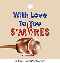 With love to you Smores - Popular sweetness of marshmallows...