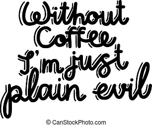 Without coffee I m just plain evil brush hand drawn...