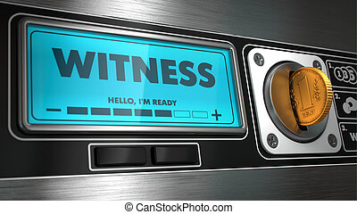 Witness on Display of Vending Machine. - Witness - ...