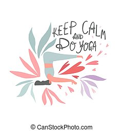 Woman practicing yoga and freehand drawn lettering quote : keep calm and do yoga
