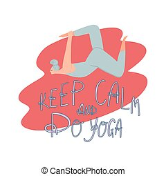 Woman practicing yoga and freehand drawn lettering quote : yoga power, keep calm and do yoga