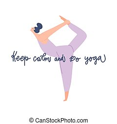 Woman standing in yoga pose and freehand drawn quote: keep calm and do Yoga