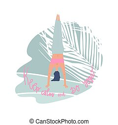 Woman standing on hand and freehand drawn quote: keep calm and do yoga. Palm leaf element on background