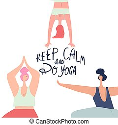Women practicing yoga and freehand drawn lettering: keep calm and do yoga