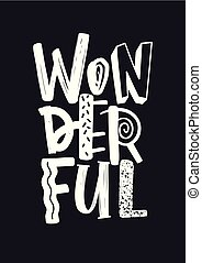 Wonderful word written with white letters of different texture or funky font. Modern hand lettering isolated on black background. Monochrome vector illustration for t-shirt, tee or sweatshirt print.