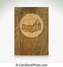 Wood with house pattern.