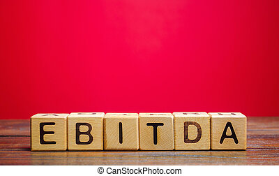 Wooden blocks with the word Ebitda. Earnings before interest, taxes, depreciation and amortization. Financial result of the company. Cash flow estimate. Financial performance ratio. Pretax profit.
