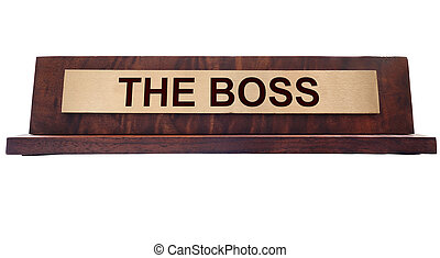 The Boss - Wooden nameplate with The Boss text, isolated on...