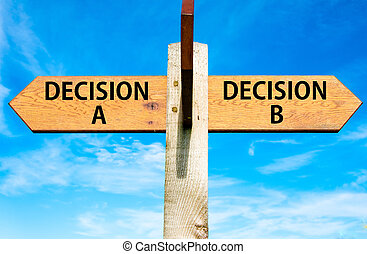 Wooden signpost with two opposite arrows over clear blue sky, Decision A and Decision B messages, Right choice conceptual image