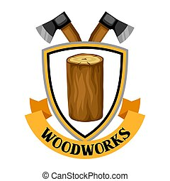 Woodworks label with log and axe. Emblem for forestry and lumber industry