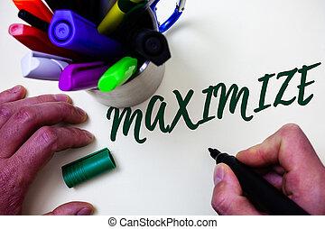 woord, schrijvende , tekst, maximize., handel concept, voor, verhogen, om te, de, geweldig, mogelijk, hoeveelheid, of, graad, maken, grootere, kunstenaar, studeren, bibliotheek, kleurrijke, pen, bos, met de hand geschreven, mooi, script.